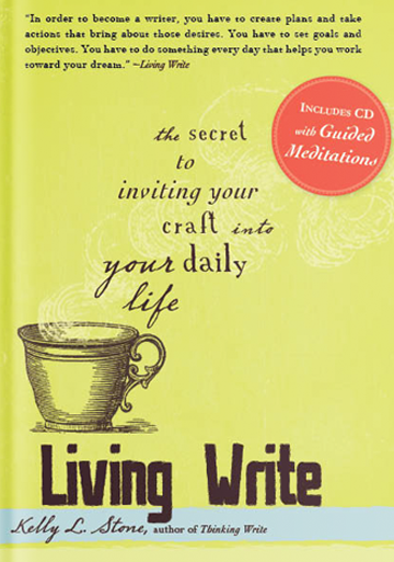 Living Write: The Secret to Inviting Your Craft Into Your Daily Life